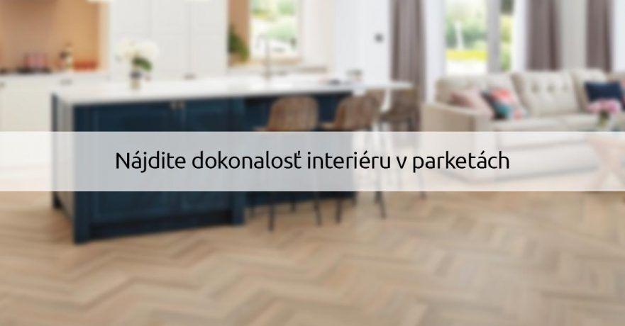 Najdite dokonalost interieru v parketach - ako polozit parkety